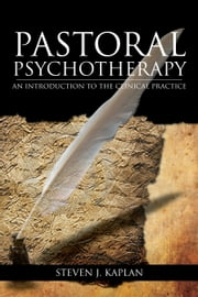 Pastoral Psychotherapy ebook by PH.D. Chaplain Steven J. Kaplan