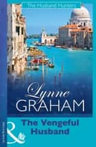 The Vengeful Husband (The Husband Hunters, Book 2) ebook by Lynne Graham