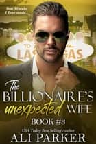 The Billionaire's Unexpected Wife #3 ebook by Ali Parker