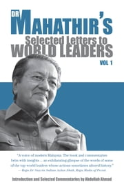 Dr Mahathir's Selected Letters to World Leader - With introduction and commentaries by Abdullah Ahmah ebook by Mahathir bin Mohamad