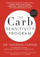 The Carb Sensitivity Program - Discover Which Carbs Will Curb Your Cravings, Control Your Appetite and Banish Belly Fat ebook by Natasha Turner