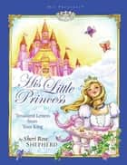 His Little Princess - Treasured Letters from Your King ebook by Sheri Rose Shepherd, Lisa Marie Browning