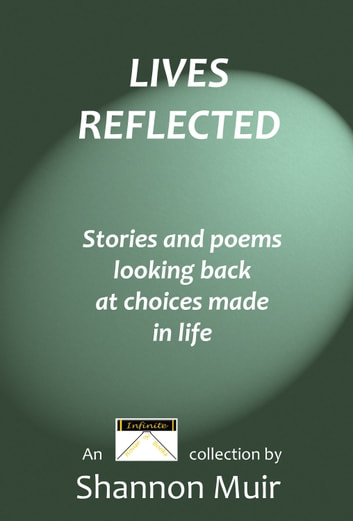 Lives Reflected: Stories and Poems Looking Back At Choices Made In Life ebook by Shannon Muir