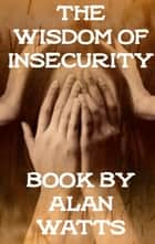 The Wisdom of Insecurity ebook by Alan Watts
