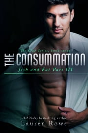 The Consummation - Josh and Kat Part III ebook by Lauren Rowe