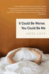 It Could Be Worse, You Could Be Me ebook by Ariel Leve