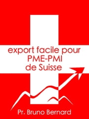 L'export facile pour PME-PMI de Suisse ebook by Bruno Bernard