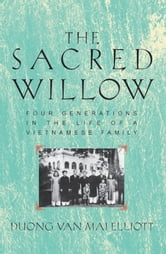 The Sacred Willow: Four Generations in the Life of a Vietnamese Family ebook by Duong Van Mai Elliott