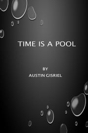 Time Is A Pool ebook by Austin Gisriel