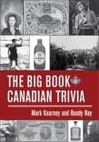The Big Book of Canadian Trivia ebook by Mark Kearney,Randy Ray