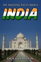 101 Amazing Facts About India 電子書 by Jack Goldstein