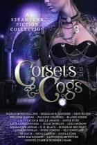 Corsets and Cogs - A Steampunk Collection ebook by Margo Bond Collins