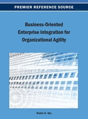 Business-Oriented Enterprise Integration for Organizational Agility ebook by Robin G. Qiu