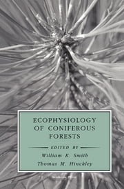 Ecophysiology of Coniferous Forests ebook by William K. Smith,Jacques Roy,Thomas M. Hinckley