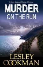 Murder on the Run - A Libby Sarjeant Murder Mystery ebook by Lesley Cookman