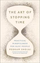 The Art of Stopping Time eBook by Pedram Shojai