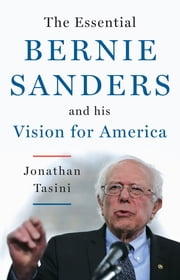 The Essential Bernie Sanders and His Vision for America ebook by Jonathan Tasini