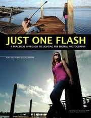 Just One Flash: A Practical Approach to Lighting for Digital Photography ebook by Deutschmann, Rod