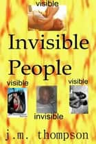 Invisible People ebook by J.M. Thompson