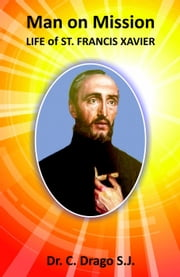 Manon Mission - Life of St. Francis Xavier ebook by Dr. C. Drago