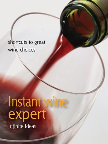 Instant wine expert - Shortcuts to great wine choices ekitaplar by Infinite Ideas,Giles Kime