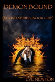 Demon Bound: Bound Series, Book One - Bound Series, #1 ebook by Eve Newton