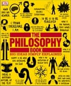 The Philosophy Book - Big Ideas Simply Explained ebook by DK