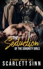 The Seduction of the Sorority Girls - The Seduction of Sin, #4 ebook by Scarlett Sinn