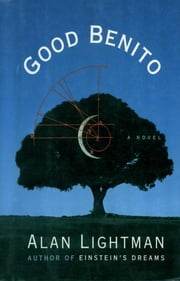 GOOD BENITO - A Novel ebook by Alan Lightman