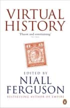 Virtual History - Alternatives and Counterfactuals ebook by Niall Ferguson