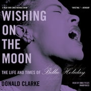 Wishing on the Moon - The Life and Times of Billie Holiday audiobook by Donald Clarke