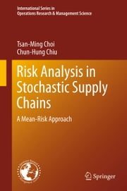 Risk Analysis in Stochastic Supply Chains - A Mean-Risk Approach ebook by Chun-Hung Chiu,Tsan-Ming Jason Choi