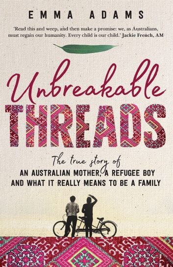 Unbreakable Threads - The true story of an Australian mother, a refugee boy and what it really means to be a family ebook by Emma Adams