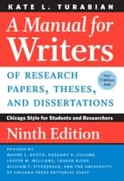 A Manual for Writers of Research Papers, Theses, and Dissertations, Ninth Edition - Chicago Style for Students and Researchers ebook by Kate L. Turabian, Wayne C. Booth, Gregory G. Colomb,...
