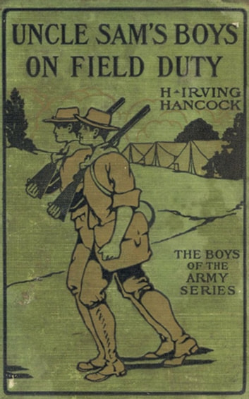 Uncle Sam's Boys on Field Duty - Winng Corporal's Chevrons ebook by H. Irving Hancock