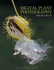 Digital Plant Photography - For Beginners to Professionals ebook by Adrian Davies