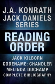 J.A. Konrath Books in Order - Jack Daniels Series in Reading Order, Jack Kilborn, Codename: Chandler, Melinda DuChamp, Complete Pen Name Chronological Bibliography ebook by J.A. Konrath,Jack Kilborn,Melinda DuChamp