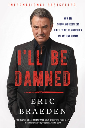 I'll Be Damned - How My Young and Restless Life Led Me to America's #1 Daytime Drama ebook by Eric Braeden