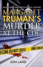 Margaret Truman's Murder at the CDC - A Capital Crimes Novel ebook by