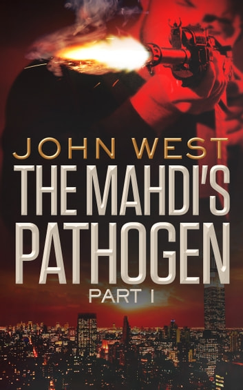 The Mahdi's Pathogen - Part 1 ebook by John West