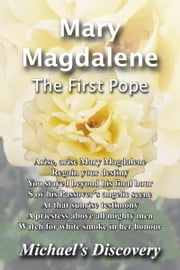 Mary Magdalene: The First Pope ebook by Michael's Discovery
