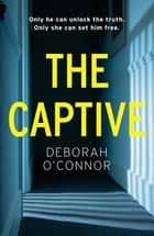 The Captive - The gripping and original Times Thriller of the Month ebook by Deborah O'Connor
