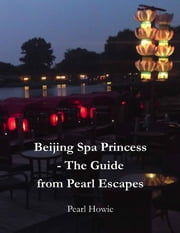 Beijing Spa Princess - The Guide from Pearl Escapes ebook by Pearl Howie