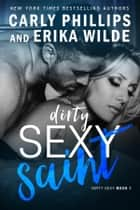 Dirty Sexy Saint ebook by Carly Phillips, Erika Wilde