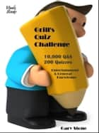 Grill's Quiz Challenge - 10,000 Q&A - 200 Quizzes ebook by Gary Stone