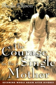 The Courage To Be a Single Mother ebook by Sheila Ellison