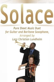 Solace Pure Sheet Music Duet for Guitar and Baritone Saxophone, Arranged by Lars Christian Lundholm ebook by Pure Sheet Music