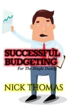 Successful Budgeting For The Single Daddy ebook by Nick Thomas