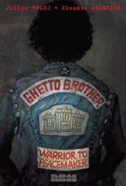 Ghetto Brother - Warrior to Peacemaker ebook by Julian Voloj,Claudia Ahlering,Jeff Chang
