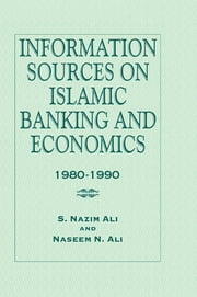 Information Sources on Islamic Banking and Economics - 1980-1990 ebook by S. Nazim Ali,Naseem N. Ali